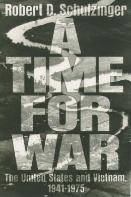 A Time for War: The United States and Vietnam, 1941-1975