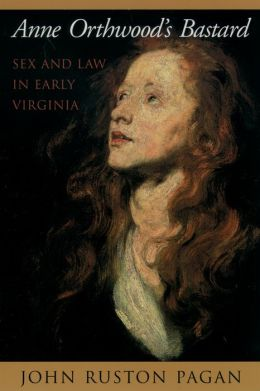 Anne Orthwood's Bastard:Sex and Law in Early Virginia