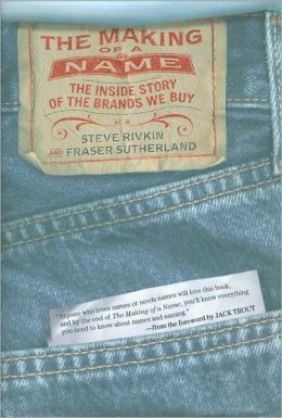The Making of a Name: The Inside Story of the Brands We Buy
