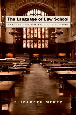 The Language of Law School: Learning to ''Think Like a Lawyer''