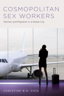 Cosmopolitan Sex Workers: Women and Migration in a Global City