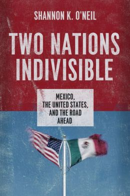 Two Nations Indivisible: Mexico, the United States, and the Road Ahead