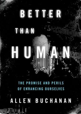 Better Than Human: The Promise and Perils of Enhancing Ourselves