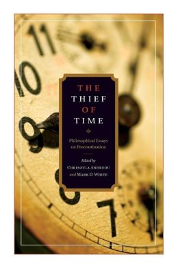 The Thief of Time: Philosophical Essays on Procrastination