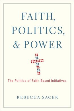 Faith, Politics, and Power: The Politics of Faith-Based Initiatives