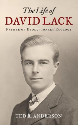 The Life of David Lack: Father of Evolutionary Ecology