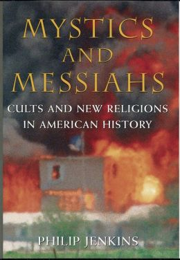 Mystics and Messiahs:Cults and New Religions in American History
