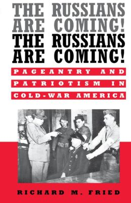 The Russians Are Coming! The Russians Are Coming!: Pageantry and Patriotism in Cold-War America