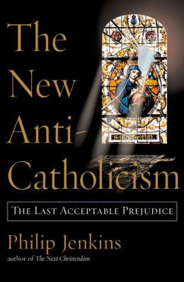 The New Anti-Catholicism:The Last Acceptable Prejudice