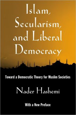 Islam, Secularism, and Liberal Democracy: Toward a Democratic Theory for Muslim Societies