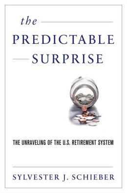 The Predictable Surprise: The Unraveling of the U.S. Retirement System