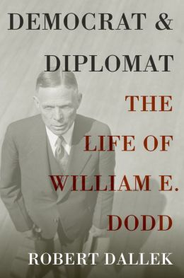 Democrat and Diplomat: The Life of William E. Dodd