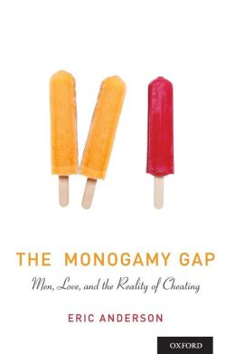 The Monogamy Gap: Men, Love, and the Reality of Cheating