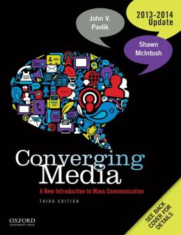 Converging Media 2013-2014 Update: A New Introduction To Mass Communication