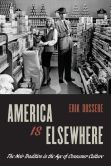 Book Cover Image. Title: America Is Elsewhere:  The Noir Tradition in the Age of Consumer Culture, Author: Erik Dussere