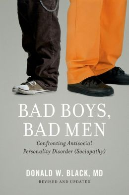 Bad Boys, Bad Men: Confronting Antisocial Personality Disorder (Sociopathy)