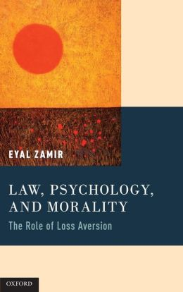 Law, Psychology, and Morality: The Role of Loss Aversion