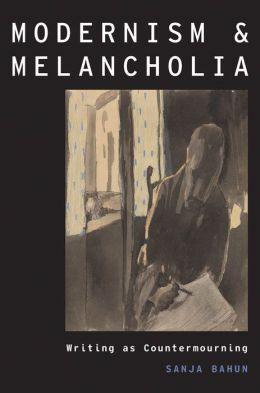 Modernism and Melancholia: Writing as Countermourning
