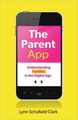The Parent App: Understanding Families in the Digital Age