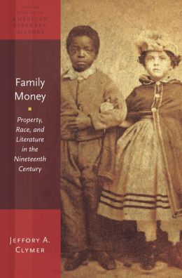 Family Money: Property, Race, and Literature in the Nineteenth Century
