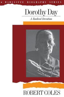 Dorothy Day; A Radical Devotion