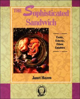 The Sophisticated Sandwich: Exotic, Eclectic, Ethnic Eatables