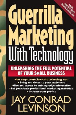 Guerrilla Markeing with Technology: Unleashing the Full Potential of Your Small Business