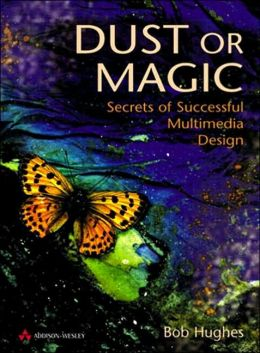 Dust or Magic: Secrets of Successful Multimedia Design