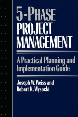 5-Phase Project Management; A Practical Planning and Implementation Guide