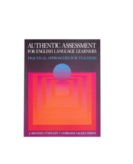 Authentic Assessment for English Language Learners: Practical Approaches for Teachers