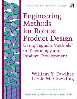 Engineering Methods for Robust Product Design: Using Taguchi Methods in Technology and Product Development
