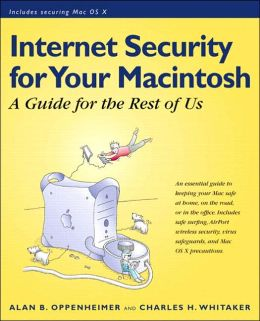 Internet Security for Your Macintosh : A Guide for the Rest of Us
