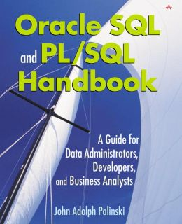 Oracle SQL and PL/SQL Handbook: A Guide for Data Administrators, Developers, and Business Analysts