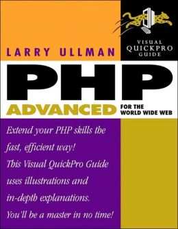 PHP Advanced for the World Wide Web: Visual QuickPro Guide Larry Ullman