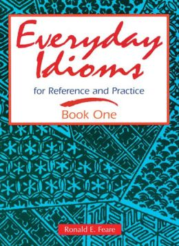 Everyday Idioms; For Reference and Practice Book One