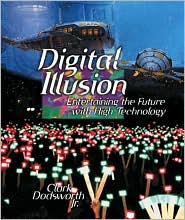 Digital Illusion: Entertaining the Future with High Technology