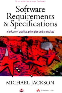 Software Requirements and Specifications: A Lexicon of Practice, Principles, and Prejudices
