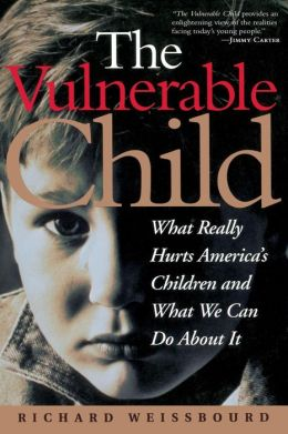 The Vulnerable Child: What Really Hurts America's Children and What We Can Do About It
