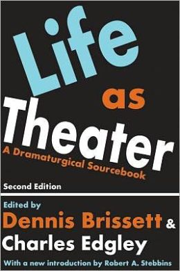 Life as Theatre: A Dramaturgical Sourcebook (Second Edition)