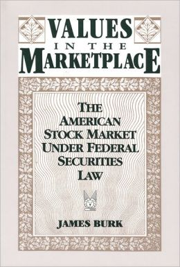Values in the Marketplace: The American Stock Market Under Federal Securities Law