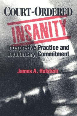 Court-Ordered Insanity: Interpretive Practice and Involuntary Commitment