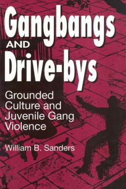 Gangbangs and Drive-bys: Grounded Culture and Juvenile Gang Violence
