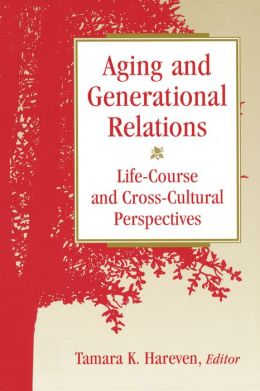 Aging and Generational Relations: Life-Course and Cross-Cultural Perspectives