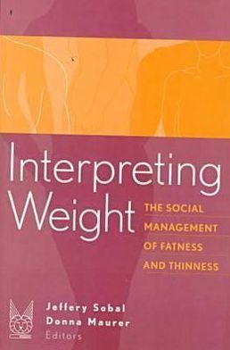 Interpreting Weight: The Social Management of Fatness and Thinness