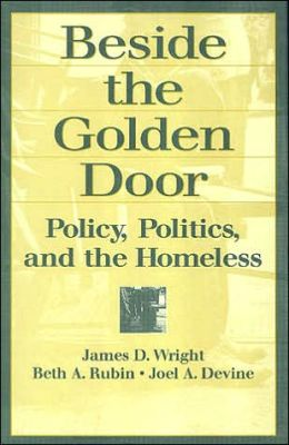 Beside the Golden Door: Policy, Politics, and the Homeless