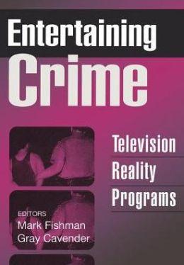 Entertaining Crime: Television Reality Programs