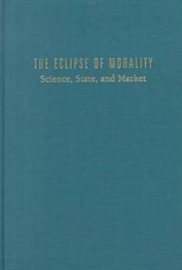 Eclipse of Morality: Science, State, and Market