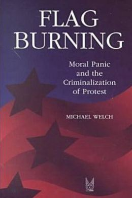 Flag Burning: Moral Panic and the Criminalization of Protest
