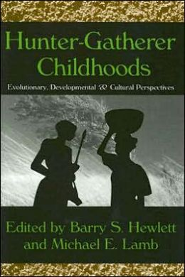 Hunter-Gatherer Childhoods: Evolutionary, Developmental, and Cultural Perspectives