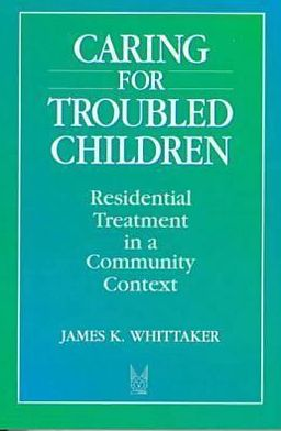 Caring for Troubled Children: Residential Treatment in a Community Context